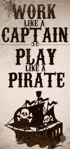 1881896859-work-like-a-captain-play-like-pirate-pirate-quote.jpg