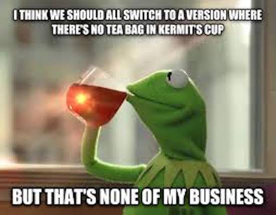 really-funny-memes-none-of-my-business-kermit-the-frog-meme-kermit-meme-no-tea-bag.jpg