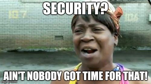 security-aint-nobody-got-time.jpg