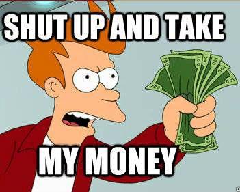 shut up and take my money.jpg