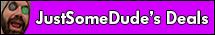 JustSomeDude's Deals